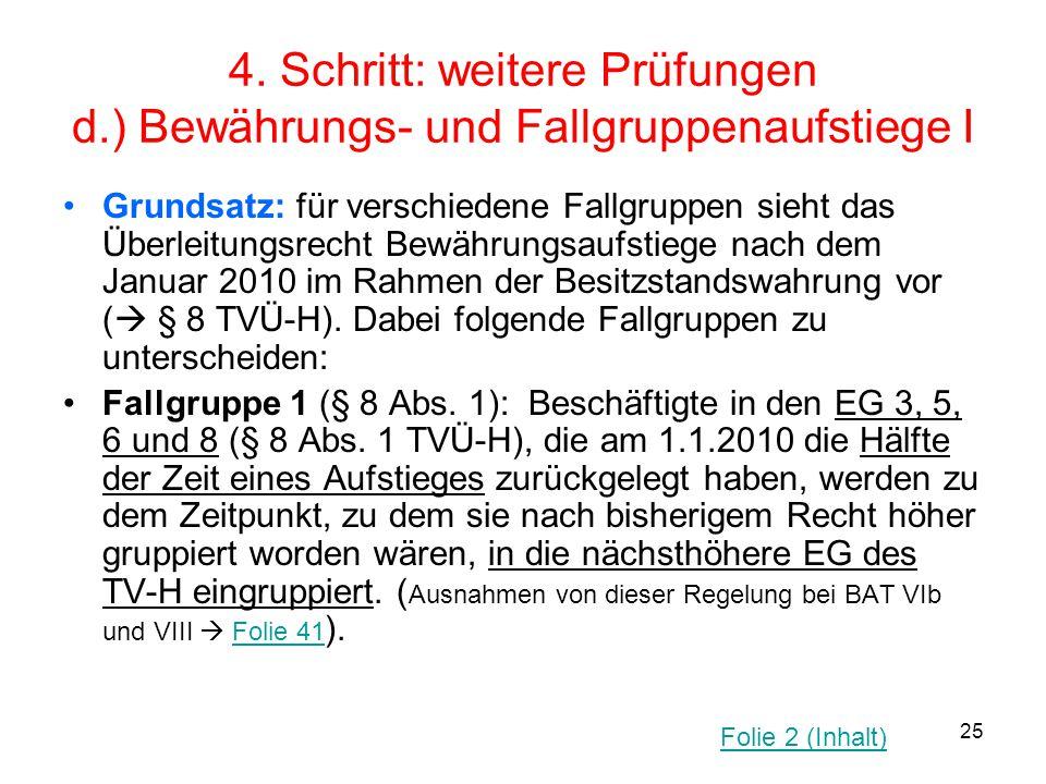 25 4. Schritt: weitere Prüfungen d.) Bewährungs- und Fallgruppenaufstiege I Grundsatz: für verschiedene Fallgruppen sieht das Überleitungsrecht Bewähr