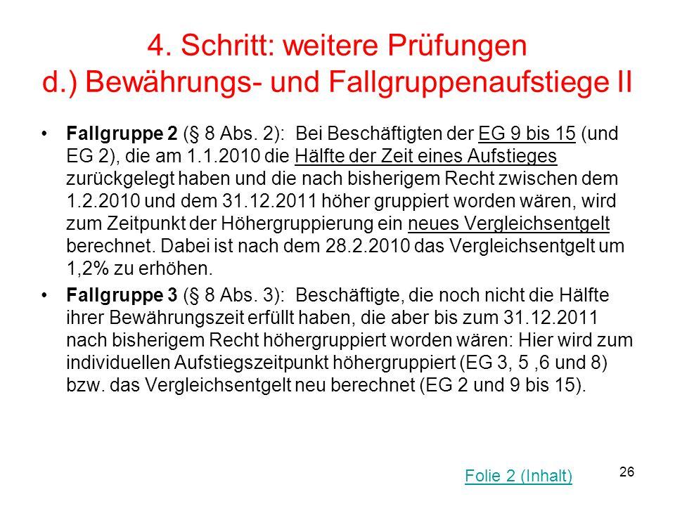 26 4. Schritt: weitere Prüfungen d.) Bewährungs- und Fallgruppenaufstiege II Fallgruppe 2 (§ 8 Abs. 2): Bei Beschäftigten der EG 9 bis 15 (und EG 2),