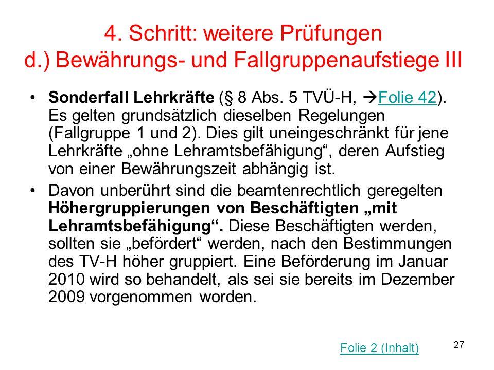27 4. Schritt: weitere Prüfungen d.) Bewährungs- und Fallgruppenaufstiege III Sonderfall Lehrkräfte (§ 8 Abs. 5 TVÜ-H,  Folie 42). Es gelten grundsät