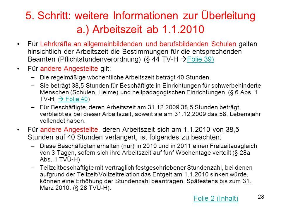 28 5. Schritt: weitere Informationen zur Überleitung a.) Arbeitszeit ab 1.1.2010 Für Lehrkräfte an allgemeinbildenden und berufsbildenden Schulen gelt