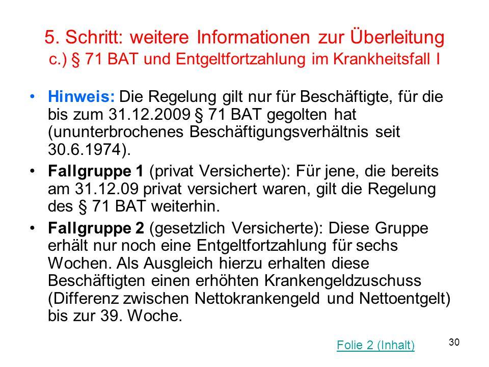 30 5. Schritt: weitere Informationen zur Überleitung c.) § 71 BAT und Entgeltfortzahlung im Krankheitsfall I Hinweis: Die Regelung gilt nur für Beschä