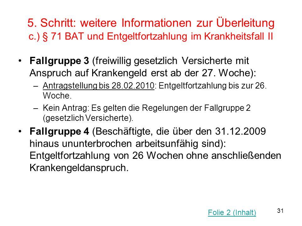 31 5. Schritt: weitere Informationen zur Überleitung c.) § 71 BAT und Entgeltfortzahlung im Krankheitsfall II Fallgruppe 3 (freiwillig gesetzlich Vers