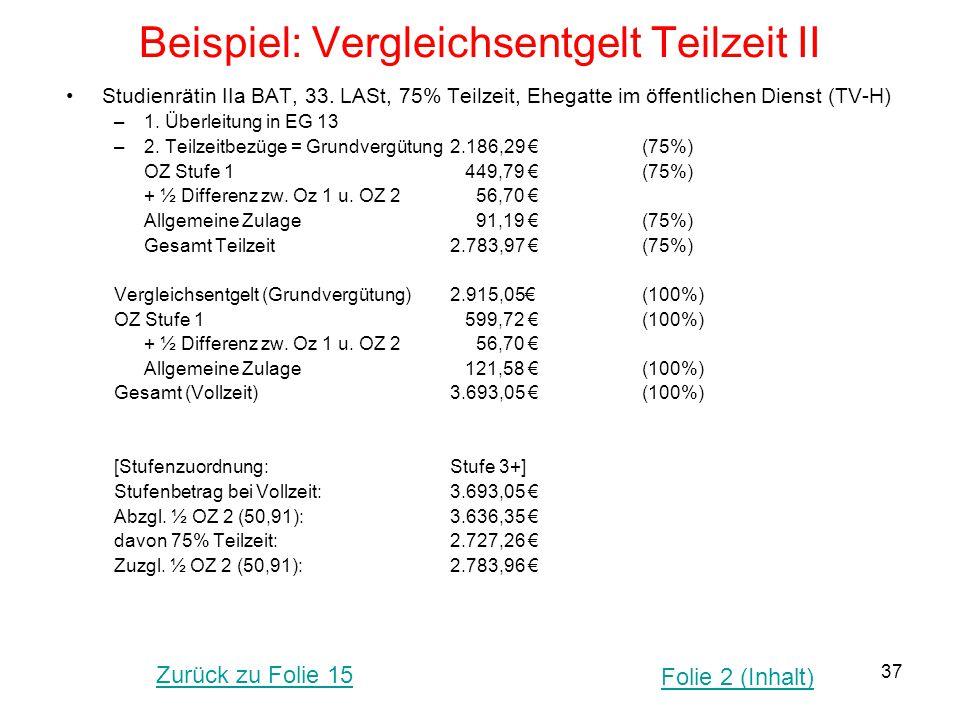 37 Beispiel: Vergleichsentgelt Teilzeit II Studienrätin IIa BAT, 33. LASt, 75% Teilzeit, Ehegatte im öffentlichen Dienst (TV-H) –1. Überleitung in EG