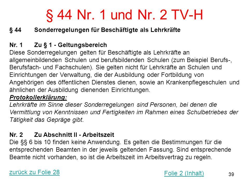 39 § 44 Nr. 1 und Nr. 2 TV-H § 44Sonderregelungen für Beschäftigte als Lehrkräfte Nr. 1Zu § 1 - Geltungsbereich Diese Sonderregelungen gelten für Besc