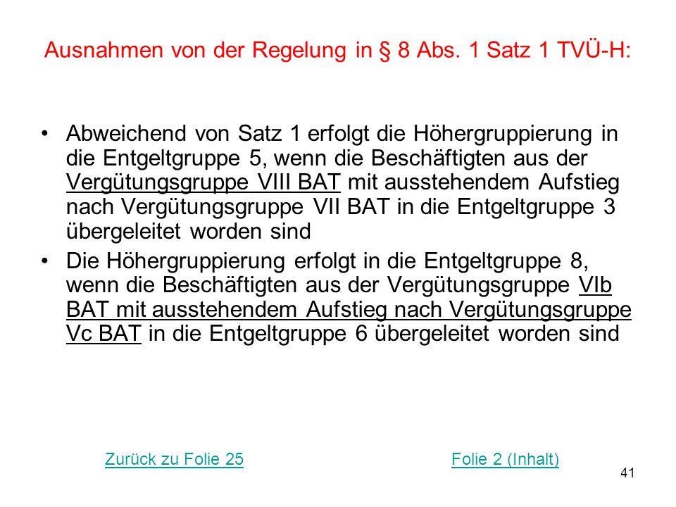 41 Ausnahmen von der Regelung in § 8 Abs. 1 Satz 1 TVÜ-H: Abweichend von Satz 1 erfolgt die Höhergruppierung in die Entgeltgruppe 5, wenn die Beschäft