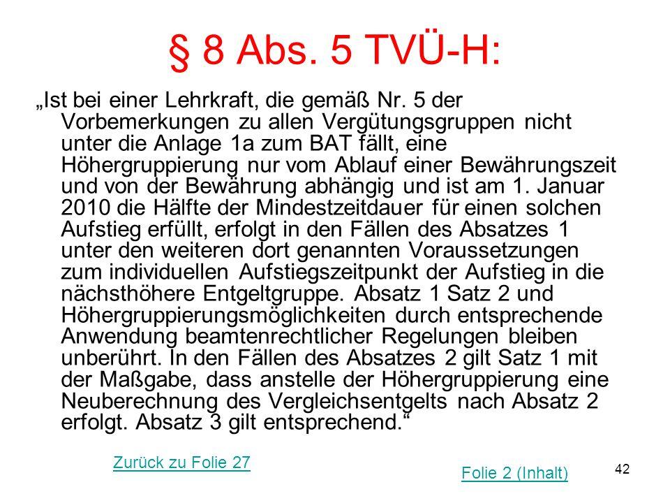"""42 § 8 Abs. 5 TVÜ-H: """"Ist bei einer Lehrkraft, die gemäß Nr. 5 der Vorbemerkungen zu allen Vergütungsgruppen nicht unter die Anlage 1a zum BAT fällt,"""