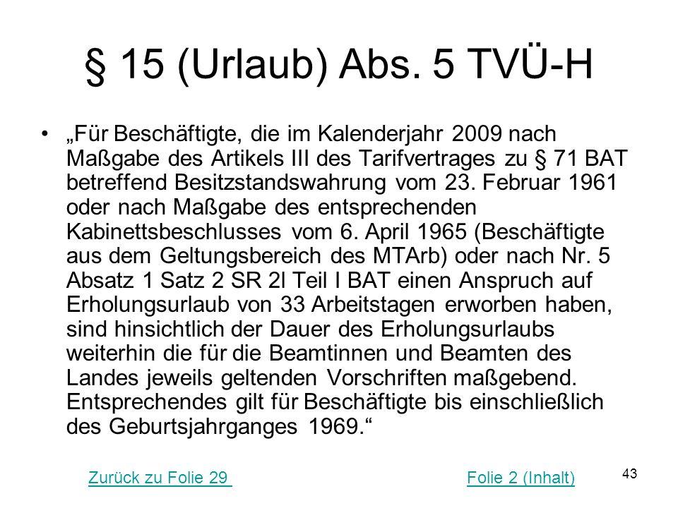 """43 § 15 (Urlaub) Abs. 5 TVÜ-H """"Für Beschäftigte, die im Kalenderjahr 2009 nach Maßgabe des Artikels III des Tarifvertrages zu § 71 BAT betreffend Besi"""