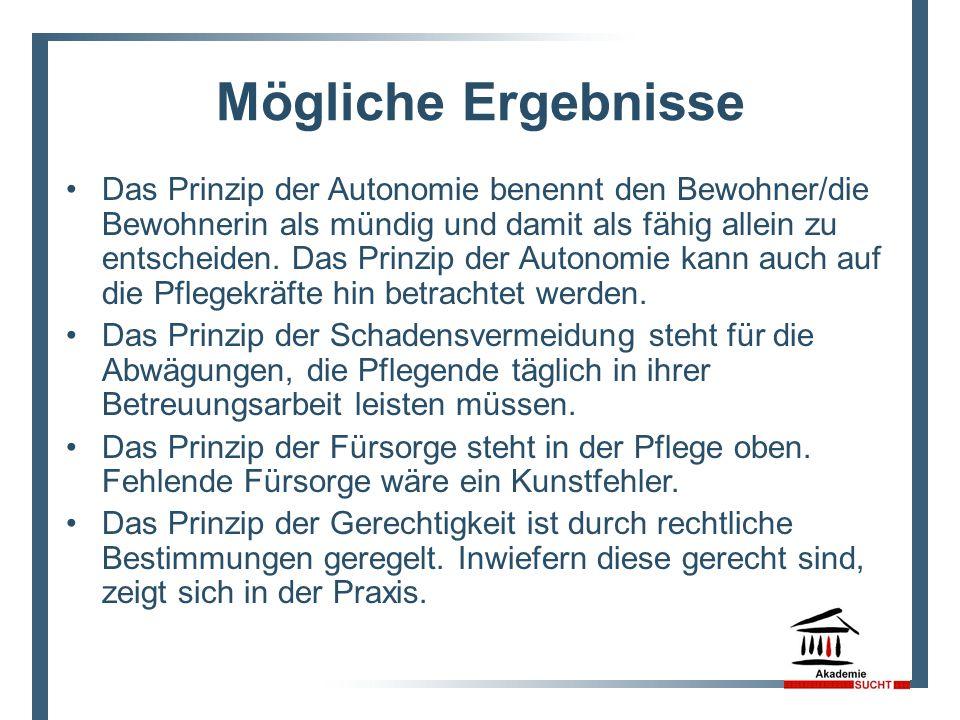 Mögliche Ergebnisse Das Prinzip der Autonomie benennt den Bewohner/die Bewohnerin als mündig und damit als fähig allein zu entscheiden.