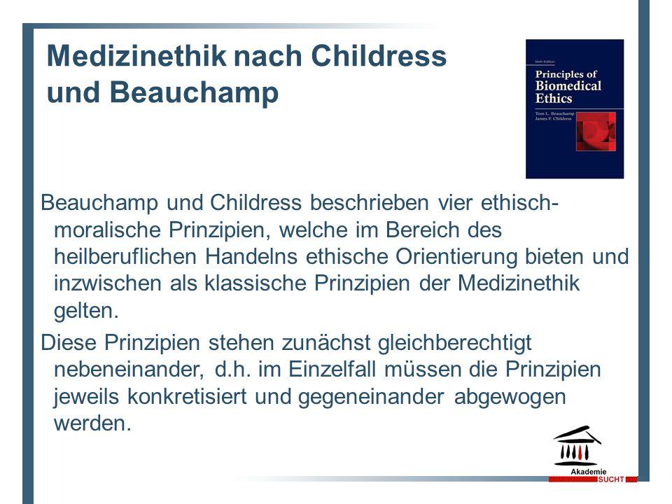 Medizinethik nach Childress und Beauchamp Beauchamp und Childress beschrieben vier ethisch- moralische Prinzipien, welche im Bereich des heilberuflichen Handelns ethische Orientierung bieten und inzwischen als klassische Prinzipien der Medizinethik gelten.