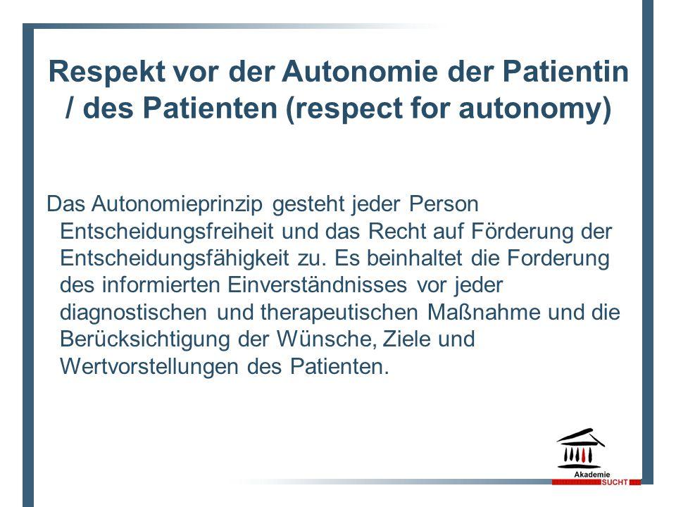 Respekt vor der Autonomie der Patientin / des Patienten (respect for autonomy) Das Autonomieprinzip gesteht jeder Person Entscheidungsfreiheit und das