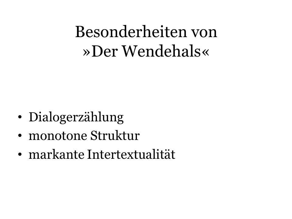 Besonderheiten von »Der Wendehals« Dialogerzählung monotone Struktur markante Intertextualität