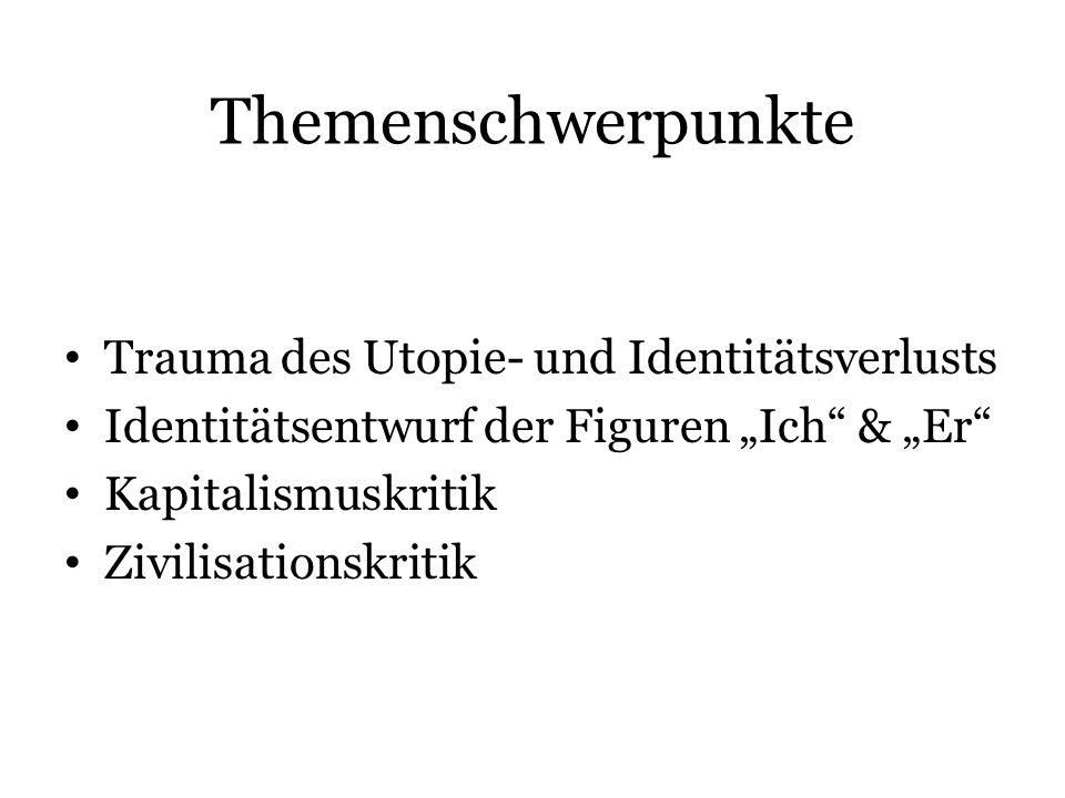 """Themenschwerpunkte Trauma des Utopie- und Identitätsverlusts Identitätsentwurf der Figuren """"Ich & """"Er Kapitalismuskritik Zivilisationskritik"""
