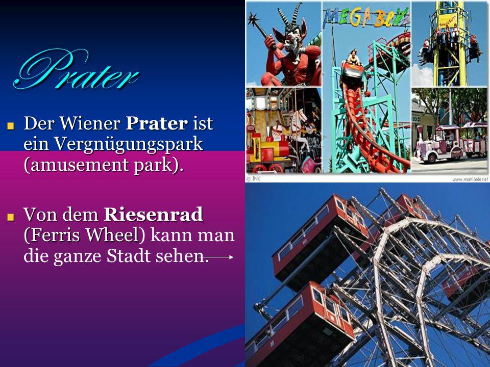 Prater Der Wiener Prater ist ein Vergnügungspark (amusement park). Von dem Riesenrad (Ferris Wheel Von dem Riesenrad (Ferris Wheel) kann man die ganze