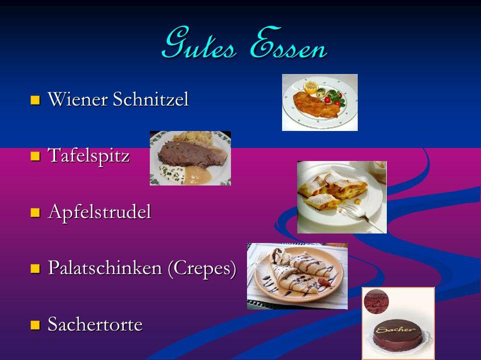 Gutes Essen Wiener Schnitzel Wiener Schnitzel Tafelspitz Tafelspitz Apfelstrudel Apfelstrudel Palatschinken (Crepes) Palatschinken (Crepes) Sachertort