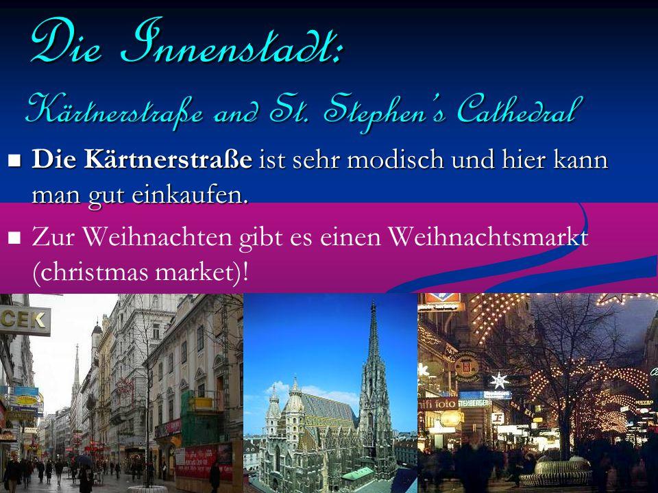 Die Innenstadt: Kärtnerstraße and St. Stephen's Cathedral Die Kärtnerstraße ist sehr modisch und hier kann man gut einkaufen. Die Kärtnerstraße ist se