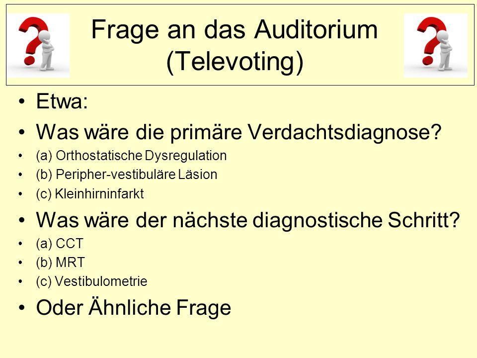 Frage an das Auditorium (Televoting) Etwa: Was wäre die primäre Verdachtsdiagnose.