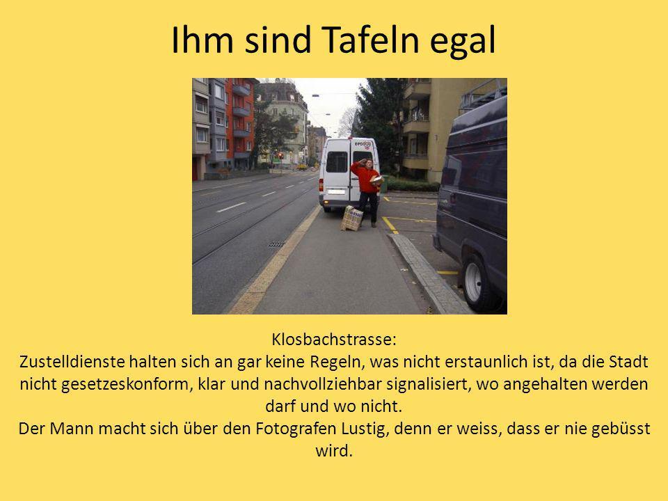 Ihm sind Tafeln egal Klosbachstrasse: Zustelldienste halten sich an gar keine Regeln, was nicht erstaunlich ist, da die Stadt nicht gesetzeskonform, klar und nachvollziehbar signalisiert, wo angehalten werden darf und wo nicht.