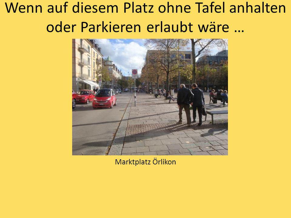 Wenn auf diesem Platz ohne Tafel anhalten oder Parkieren erlaubt wäre … Marktplatz Örlikon