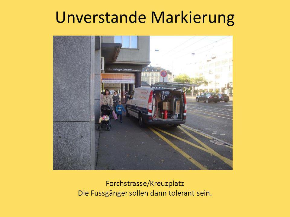 Unverstande Markierung Forchstrasse/Kreuzplatz Die Fussgänger sollen dann tolerant sein.