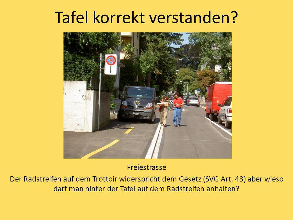 Tafel korrekt verstanden? Freiestrasse Der Radstreifen auf dem Trottoir widerspricht dem Gesetz (SVG Art. 43) aber wieso darf man hinter der Tafel auf