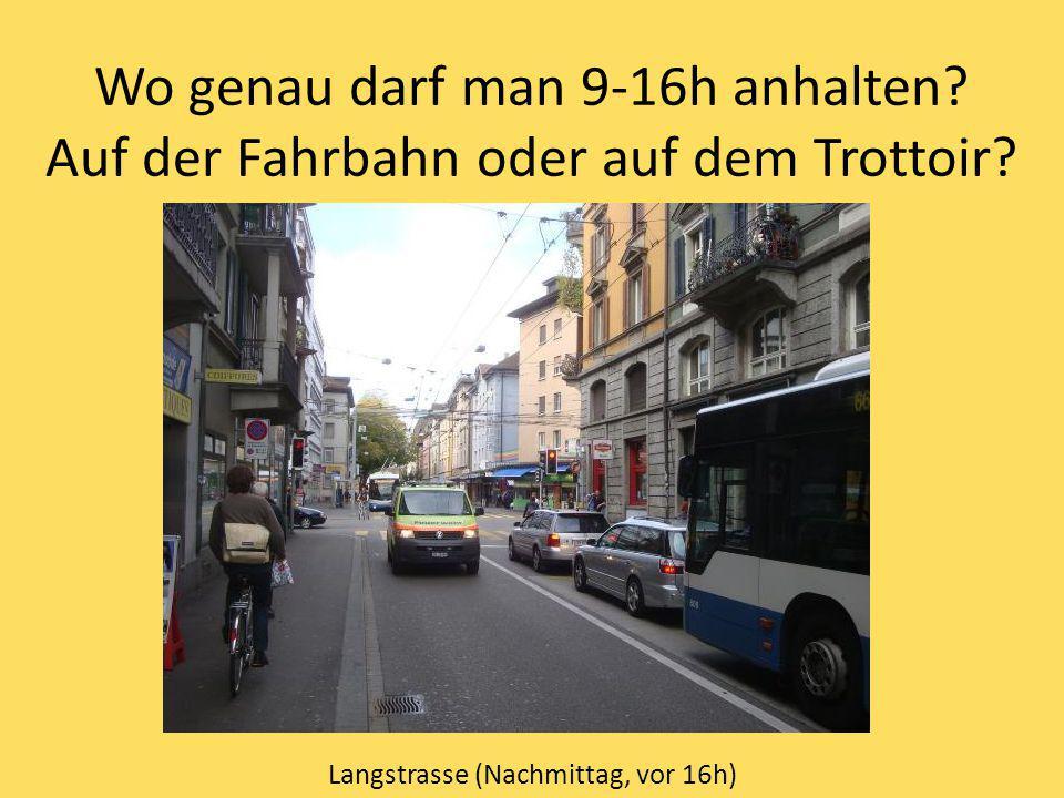 Wo genau darf man 9-16h anhalten? Auf der Fahrbahn oder auf dem Trottoir? Langstrasse (Nachmittag, vor 16h)