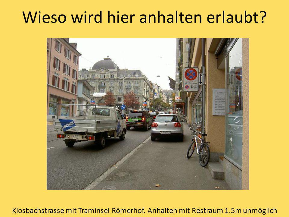 Wieso wird hier anhalten erlaubt? Klosbachstrasse mit Traminsel Römerhof. Anhalten mit Restraum 1.5m unmöglich