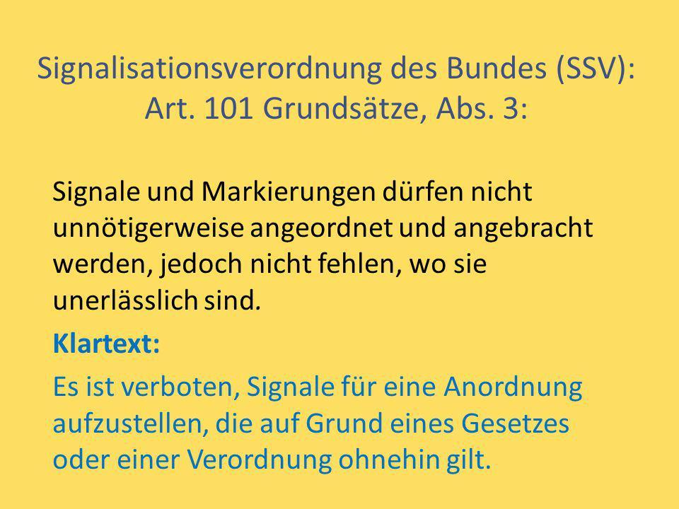 Signalisationsverordnung des Bundes (SSV): Art. 101 Grundsätze, Abs. 3: Signale und Markierungen dürfen nicht unnötigerweise angeordnet und angebracht