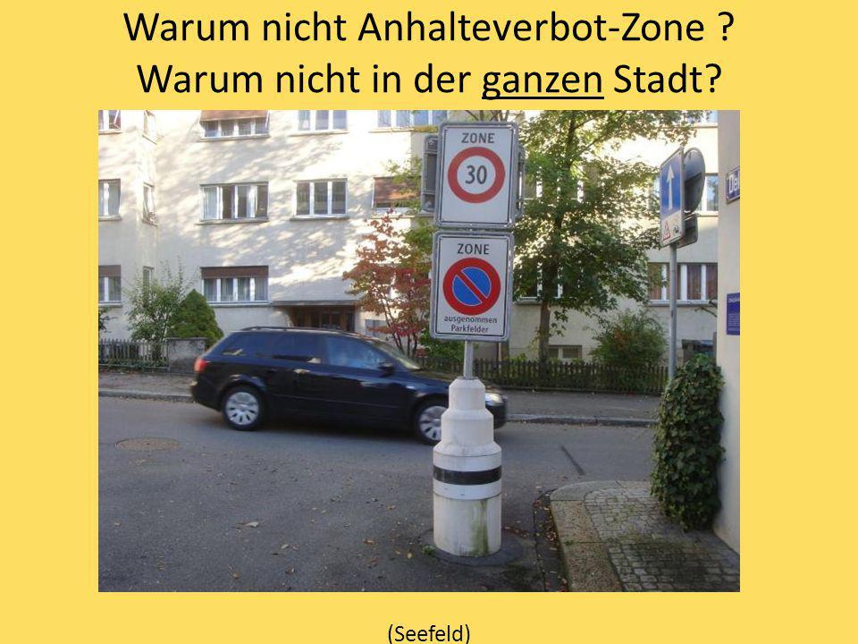Warum nicht Anhalteverbot-Zone ? Warum nicht in der ganzen Stadt? (Seefeld)