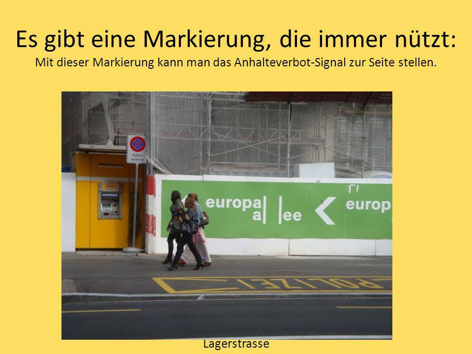Es gibt eine Markierung, die immer nützt: Mit dieser Markierung kann man das Anhalteverbot-Signal zur Seite stellen. Lagerstrasse