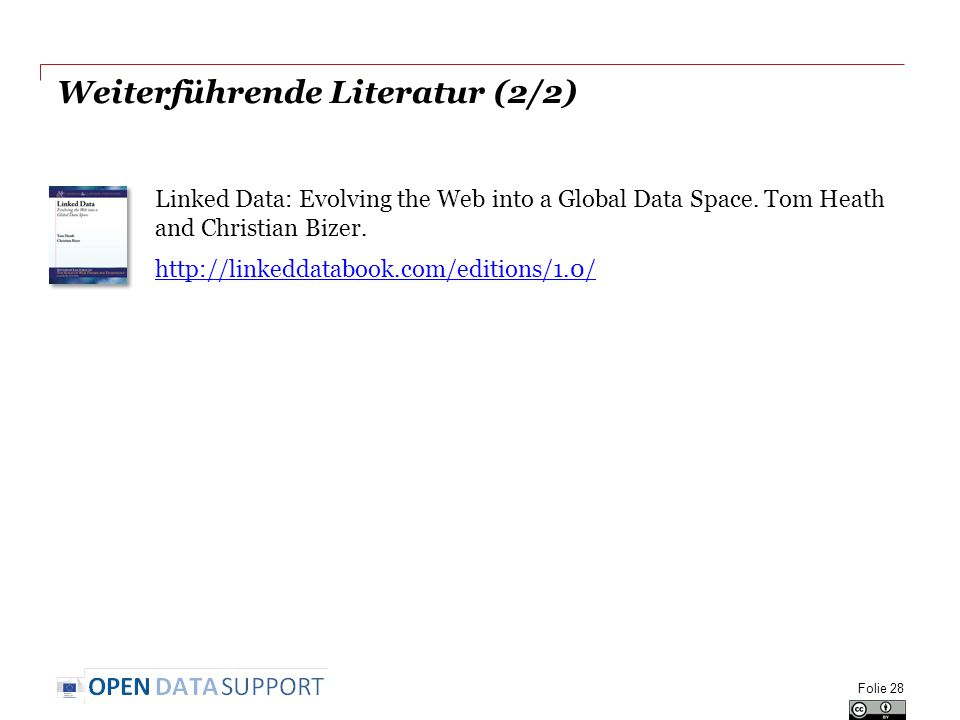 Weiterführende Literatur (2/2) Linked Data: Evolving the Web into a Global Data Space. Tom Heath and Christian Bizer. http://linkeddatabook.com/editio