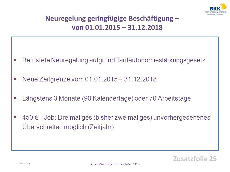  Befristete Neuregelung aufgrund Tarifautonomiestärkungsgesetz  Neue Zeitgrenze vom 01.01.2015 – 31.12.2018  Längstens 3 Monate (90 Kalendertage) o