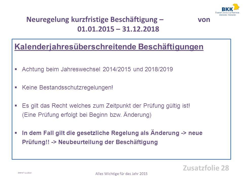 Kalenderjahresüberschreitende Beschäftigungen  Achtung beim Jahreswechsel 2014/2015 und 2018/2019  Keine Bestandsschutzregelungen!  Es gilt das Rec