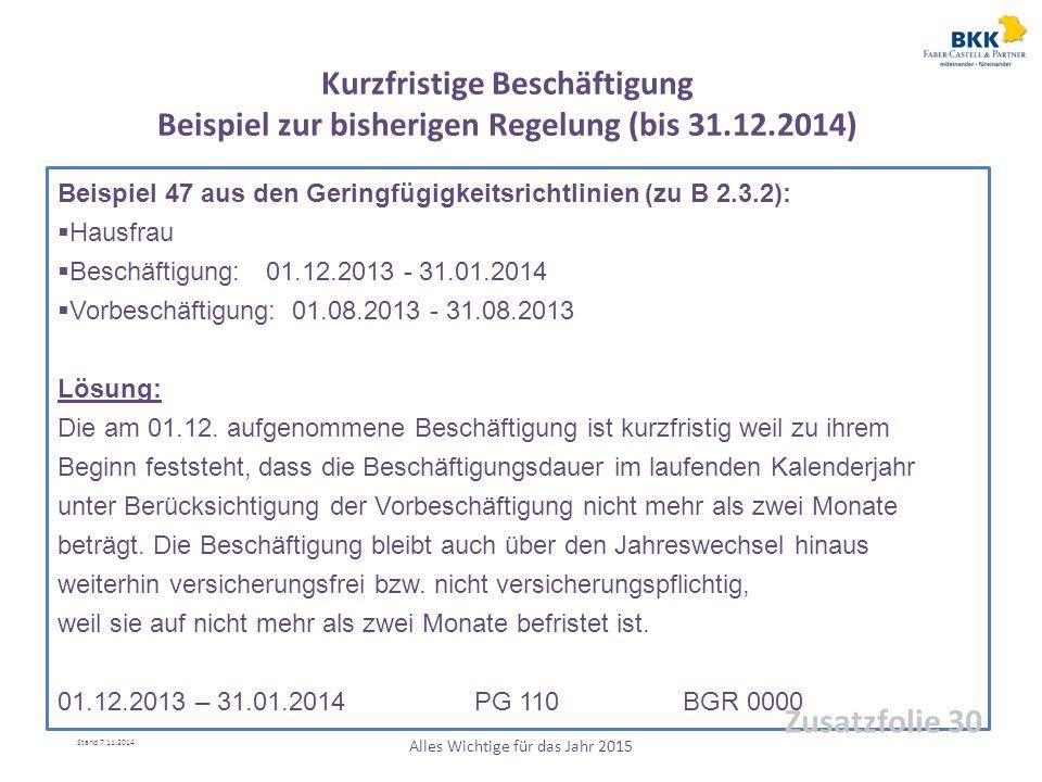 Beispiel 47 aus den Geringfügigkeitsrichtlinien (zu B 2.3.2):  Hausfrau  Beschäftigung: 01.12.2013 - 31.01.2014  Vorbeschäftigung: 01.08.2013 - 31.