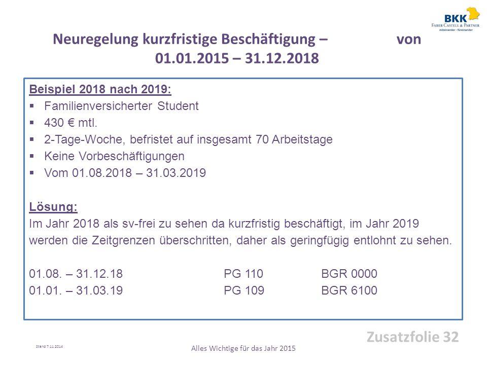 Beispiel 2018 nach 2019:  Familienversicherter Student  430 € mtl.  2-Tage-Woche, befristet auf insgesamt 70 Arbeitstage  Keine Vorbeschäftigungen