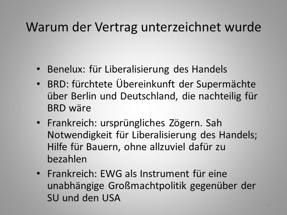 10 Warum der Vertrag unterzeichnet wurde Benelux: für Liberalisierung des Handels BRD: fürchtete Übereinkunft der Supermächte über Berlin und Deutschl