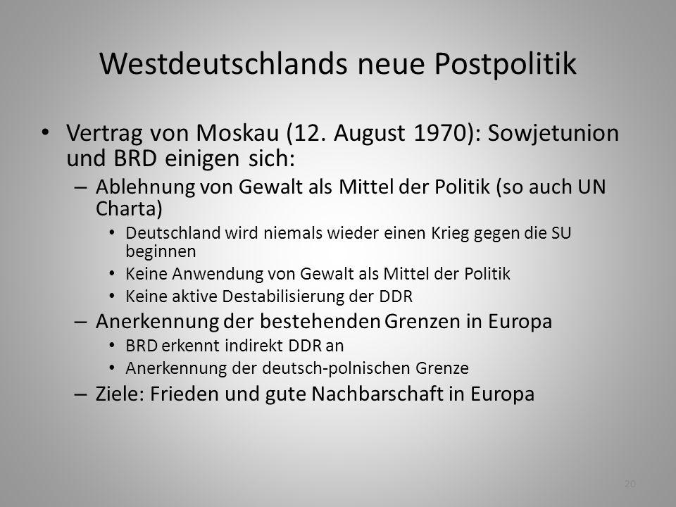 20 Westdeutschlands neue Postpolitik Vertrag von Moskau (12. August 1970): Sowjetunion und BRD einigen sich: – Ablehnung von Gewalt als Mittel der Pol