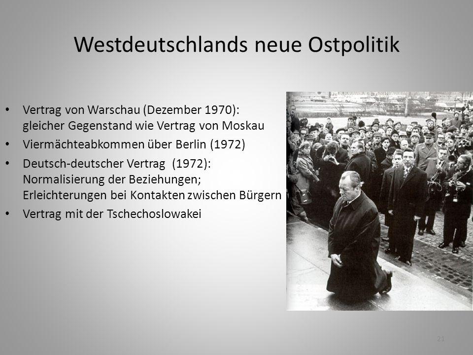 21 Westdeutschlands neue Ostpolitik Vertrag von Warschau (Dezember 1970): gleicher Gegenstand wie Vertrag von Moskau Viermächteabkommen über Berlin (1