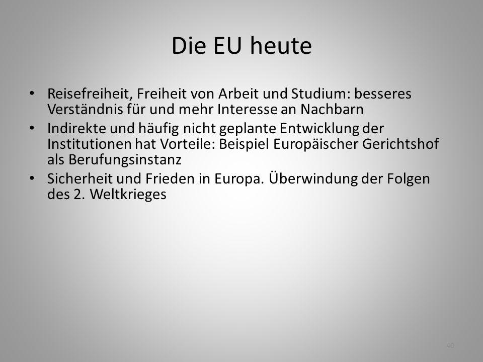 40 Die EU heute Reisefreiheit, Freiheit von Arbeit und Studium: besseres Verständnis für und mehr Interesse an Nachbarn Indirekte und häufig nicht gep