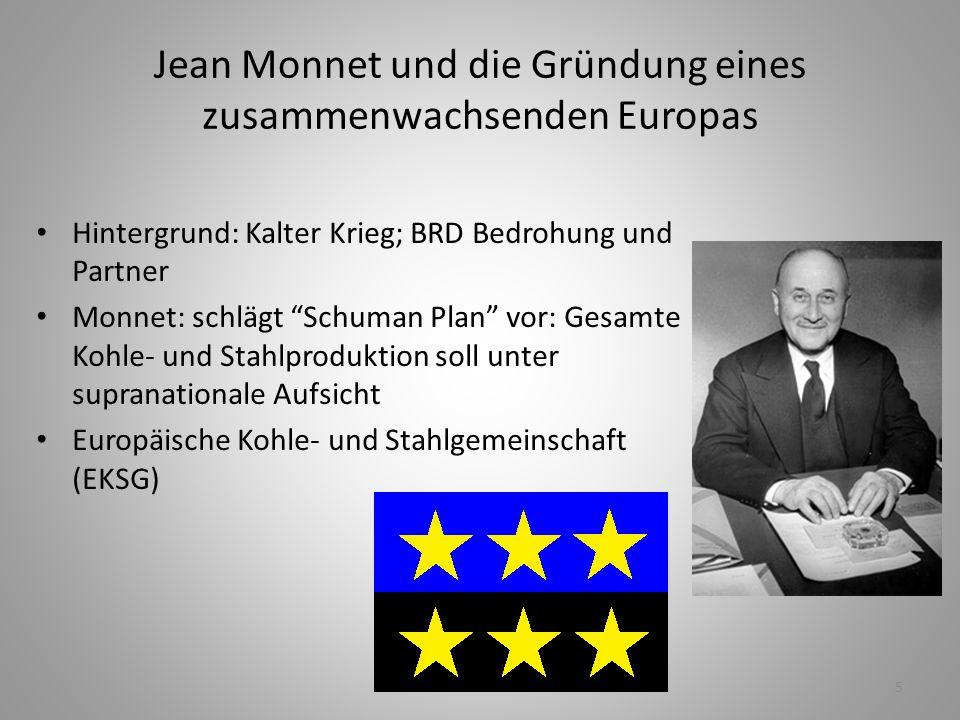 """5 Jean Monnet und die Gründung eines zusammenwachsenden Europas Hintergrund: Kalter Krieg; BRD Bedrohung und Partner Monnet: schlägt """"Schuman Plan"""" vo"""