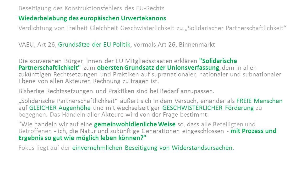 Beseitigung des Konstruktionsfehlers des EU-Rechts Wiederbelebung des europäischen Urwertekanons Verdichtung von Freiheit Gleichheit Geschwisterlichke