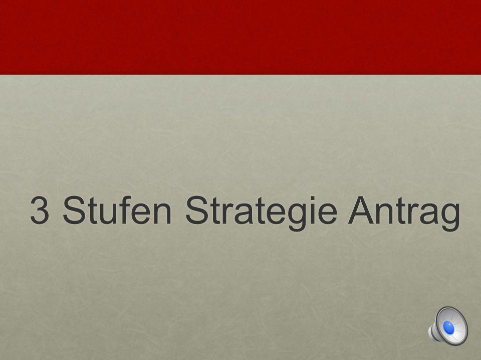 3 Stufen Strategie Antrag 3 Stufen Strategie Antrag