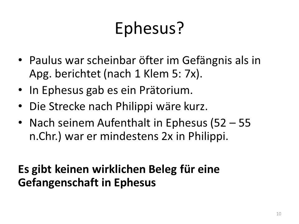 Ephesus? Paulus war scheinbar öfter im Gefängnis als in Apg. berichtet (nach 1 Klem 5: 7x). In Ephesus gab es ein Prätorium. Die Strecke nach Philippi