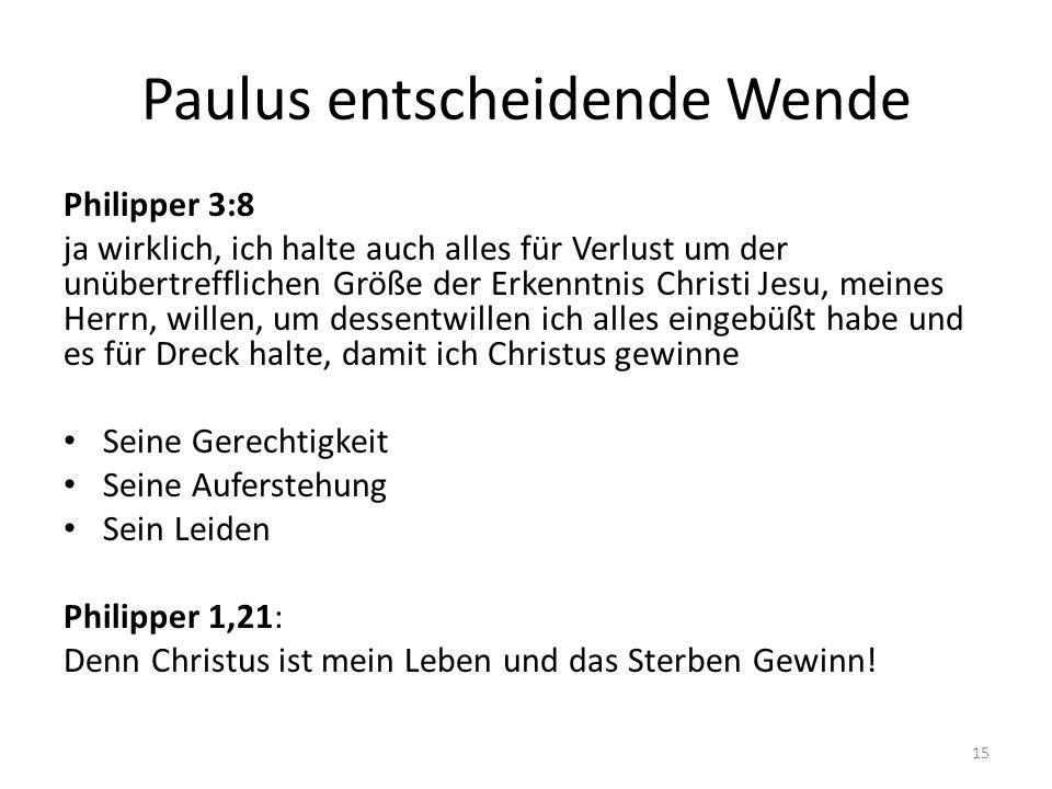 Paulus entscheidende Wende Philipper 3:8 ja wirklich, ich halte auch alles für Verlust um der unübertrefflichen Größe der Erkenntnis Christi Jesu, mei