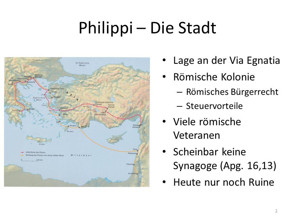 Philippi – Die Stadt Lage an der Via Egnatia Römische Kolonie – Römisches Bürgerrecht – Steuervorteile Viele römische Veteranen Scheinbar keine Synago