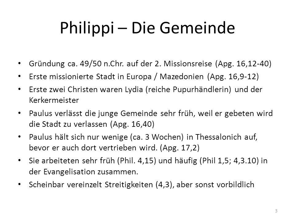 Philippi – Die Gemeinde Gründung ca. 49/50 n.Chr. auf der 2. Missionsreise (Apg. 16,12-40) Erste missionierte Stadt in Europa / Mazedonien (Apg. 16,9-