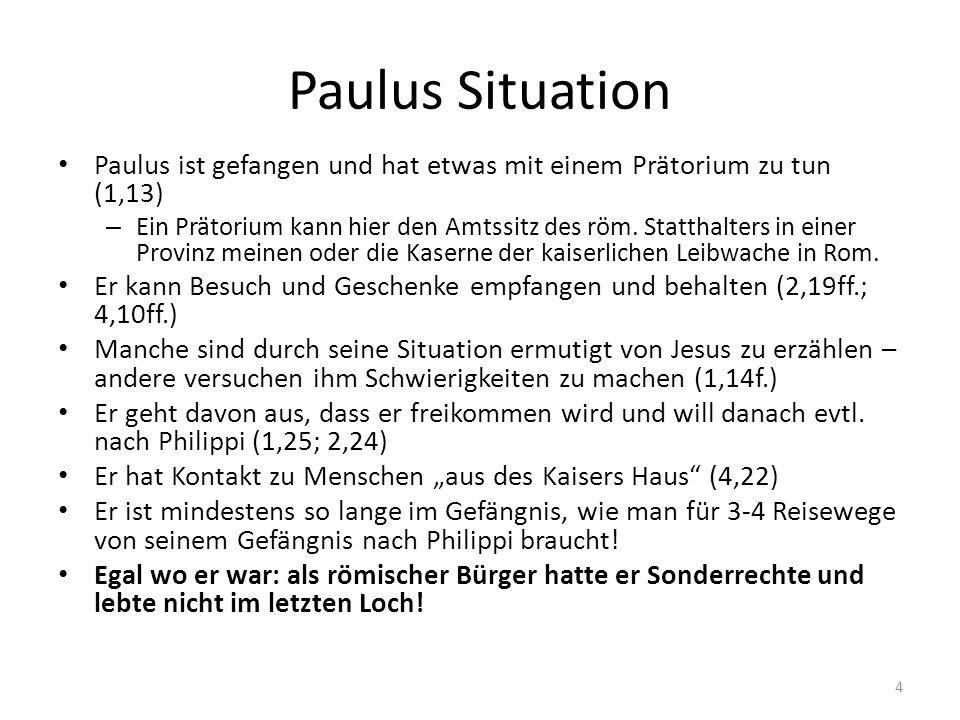 Paulus Situation Paulus ist gefangen und hat etwas mit einem Prätorium zu tun (1,13) – Ein Prätorium kann hier den Amtssitz des röm. Statthalters in e
