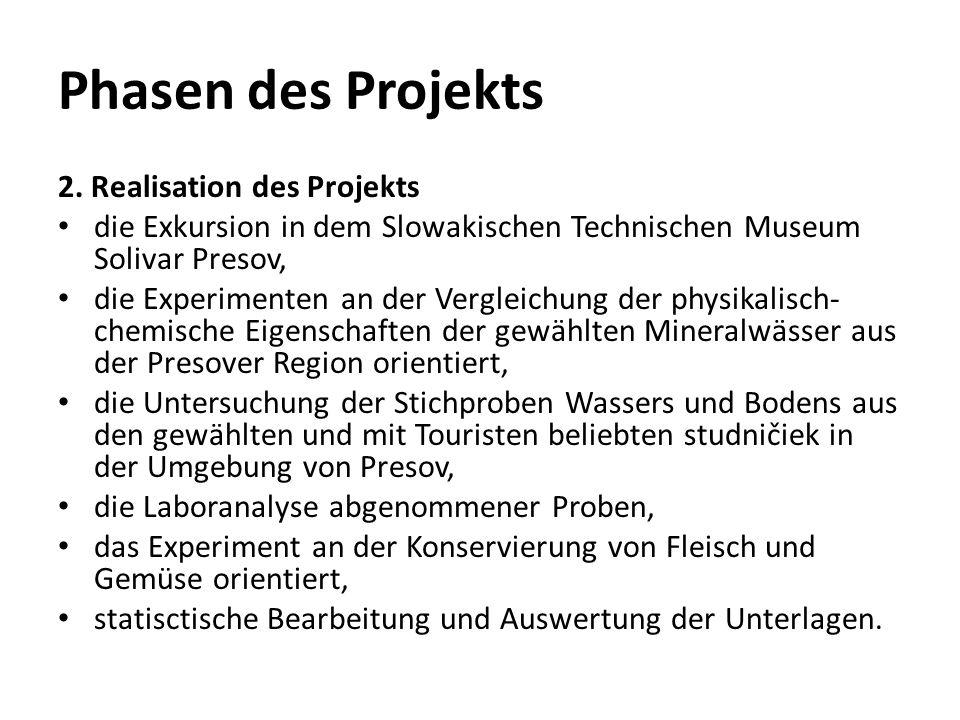 Phasen des Projekts 2. Realisation des Projekts die Exkursion in dem Slowakischen Technischen Museum Solivar Presov, die Experimenten an der Vergleich