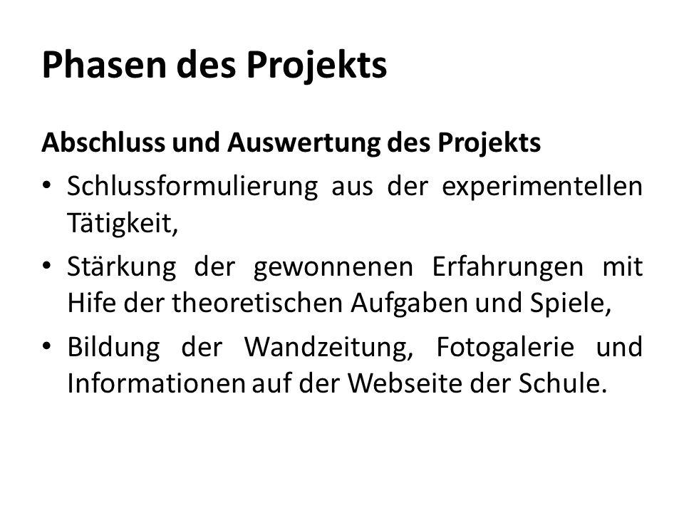 Phasen des Projekts Abschluss und Auswertung des Projekts Schlussformulierung aus der experimentellen Tätigkeit, Stärkung der gewonnenen Erfahrungen m