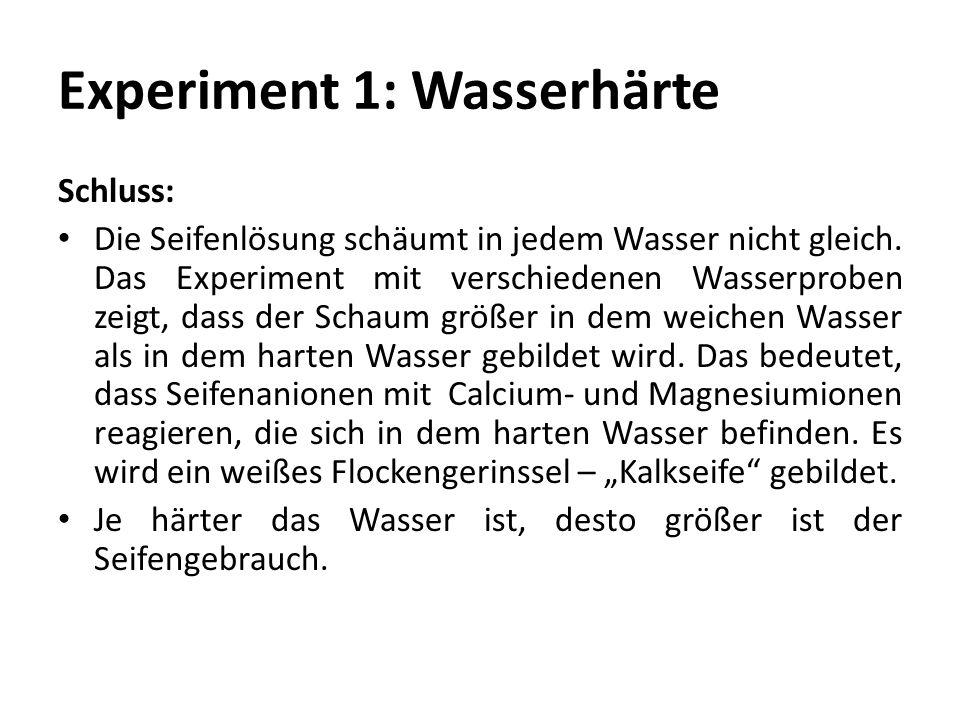Experiment 1: Wasserhärte Schluss: Die Seifenlösung schäumt in jedem Wasser nicht gleich. Das Experiment mit verschiedenen Wasserproben zeigt, dass de