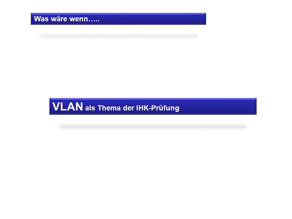 Was wäre wenn….. VLAN als Thema der IHK-Prüfung